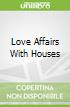 Love Affairs With Houses