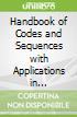 Handbook of Codes and Sequences with Applications in Communication, Computing and Information Security