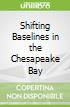 Shifting Baselines in the Chesapeake Bay