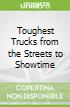 Toughest Trucks from the Streets to Showtime