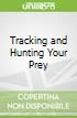 Tracking and Hunting Your Prey