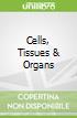 Cells, Tissues & Organs