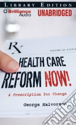 Health Care Reform Now! (CD Audiobook) libro in lingua di Halvorson George C., Nance John J. (NRT)