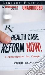 Health Care Reform Now! (CD Audiobook) libro in lingua di Halvorson George C., Nance John J. (NRT)