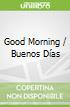 Good Morning / Buenos Días