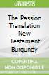 The Passion Translation New Testament Burgundy
