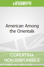 American Among the Orientals libro in lingua di James E. P. Boulden