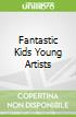 Fantastic Kids Young Artists