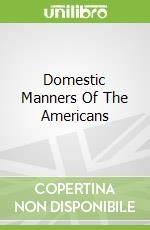 Domestic Manners Of The Americans libro in lingua di Fanny Milton Trollope