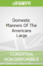 Domestic Manners Of The Americans Large libro in lingua di Fanny Milton Trollope