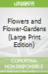 Flowers and Flower-Gardens (Large Print Edition)