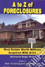 A to Z of Foreclosures libro in lingua di Singh Harsimran Ph.D.