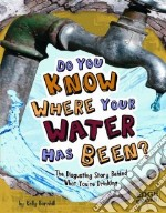Do You Know Where Your Water Has Been? libro in lingua di Barnhill Kelly Regan