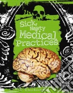 Sick, Nasty Medical Practices libro in lingua di Barnhill Kelly Regan