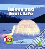 Igloos and Inuit Life libro in lingua di Spilsbury Louise