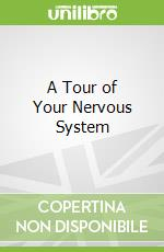 A Tour of Your Nervous System libro in lingua di Kolpin Molly, Jones Chris B. (ILT), Hogan Marjorie J. M.D. (CON)