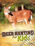 Deer Hunting for Kids libro in lingua di Chandler Matt