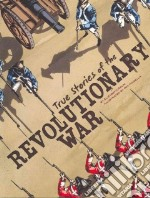 True Stories of the Revolutionary War libro in lingua di Raum Elizabeth, Kinsella Pat (ILT)