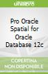Pro Oracle Spatial for Oracle Database 12c