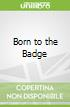 Born to the Badge