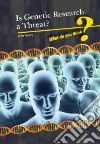 Is Genetic Research a Threat?
