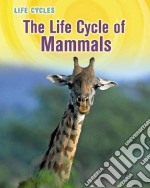 The Life Cycle of Mammals libro in lingua di Gray Susan Heinrichs