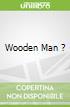 Wooden Man ?