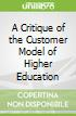 A Critique of the Customer Model of Higher Education