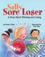 Sally Sore Loser libro in lingua di Sileo Frank J. Ph.D., Pillo Cary (ILT)