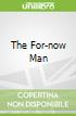 The For-now Man