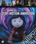 The Advanced Art of Stop-motion Animation libro in lingua di Priebe Ken A.