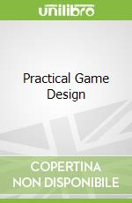 Practical Game Design libro in lingua di Sheldon Lee