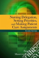 Nursing Delegation, Setting Priorities, and Making Patient Care Assignments libro in lingua di Kelly Patricia, Marthaler Maureen T.