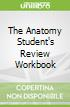 The Anatomy Student's Review Workbook