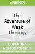 The Adventure of Weak Theology