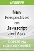 New Perspectives on Javascript and Ajax