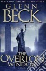 The Overton Window libro in lingua di Beck Glenn, Balfe Kevin (CON), Bestler Emily (CON), Henderson Jack (CON)