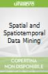 Spatial and Spatiotemporal Data Mining