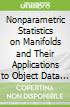 Nonparametric Statistics on Manifolds and Their Applications to Object Data Analysis