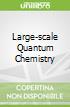 Large-scale Quantum Chemistry