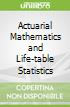 Actuarial Mathematics and Life-table Statistics