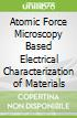 Atomic Force Microscopy Based Electrical Characterization of Materials