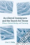 Accidental Immigrants and the Search for Home