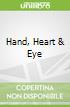 Hand, Heart & Eye
