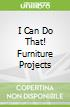 I Can Do That! Furniture Projects