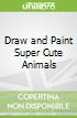 Draw and Paint Super Cute Animals