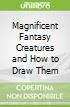 Magnificent Fantasy Creatures and How to Draw Them