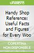 Handy Shop Reference: Useful Facts and Figures for Every Woo