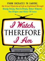 I Watch, Therefore I am libro in lingua di Bergman Gregory, Archer Peter
