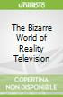 The Bizarre World of Reality Television